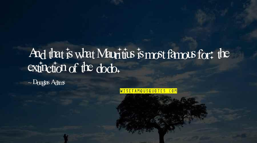 O'higgins Famous Quotes By Douglas Adams: And that is what Mauritius is most famous
