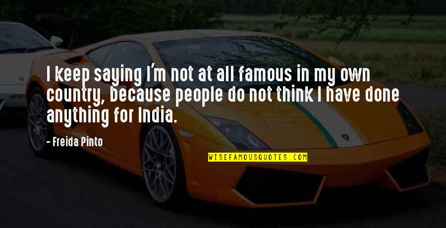O'higgins Famous Quotes By Freida Pinto: I keep saying I'm not at all famous