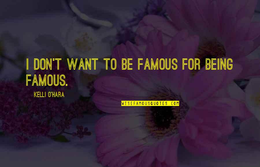 O'higgins Famous Quotes By Kelli O'Hara: I don't want to be famous for being
