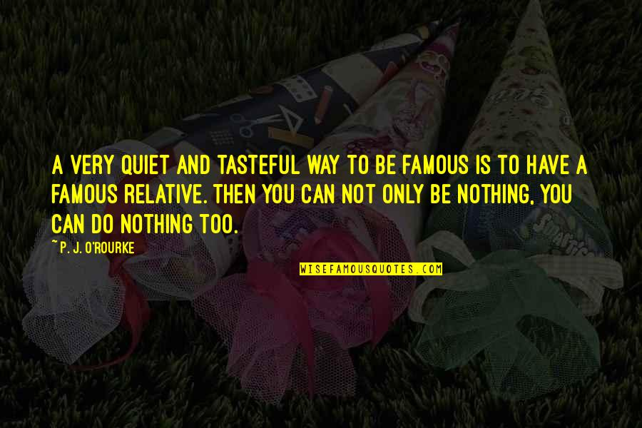 O'higgins Famous Quotes By P. J. O'Rourke: A very quiet and tasteful way to be