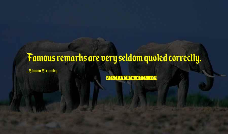O'higgins Famous Quotes By Simeon Strunsky: Famous remarks are very seldom quoted correctly.