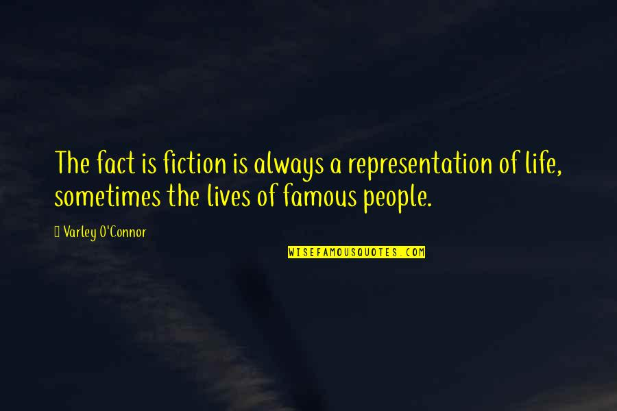 O'higgins Famous Quotes By Varley O'Connor: The fact is fiction is always a representation
