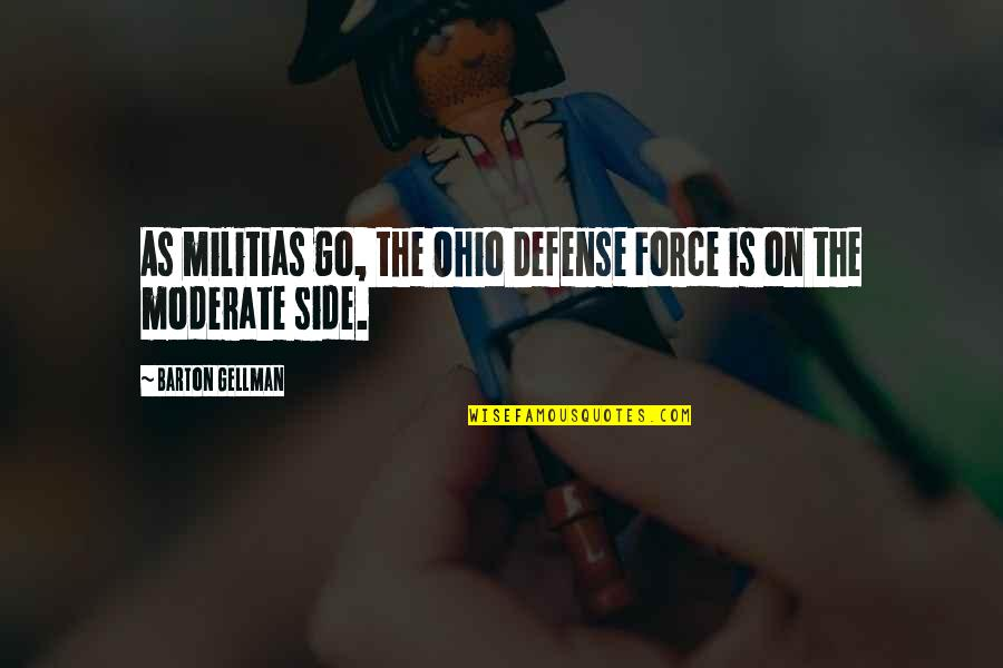 Ohio Quotes By Barton Gellman: As militias go, the Ohio Defense Force is
