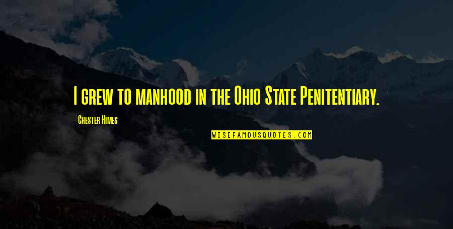 Ohio Quotes By Chester Himes: I grew to manhood in the Ohio State