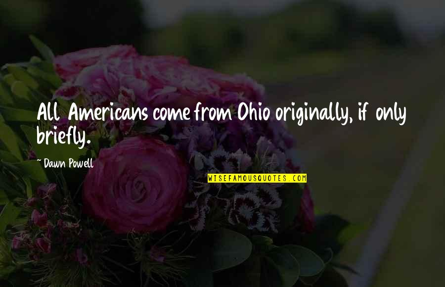 Ohio Quotes By Dawn Powell: All Americans come from Ohio originally, if only