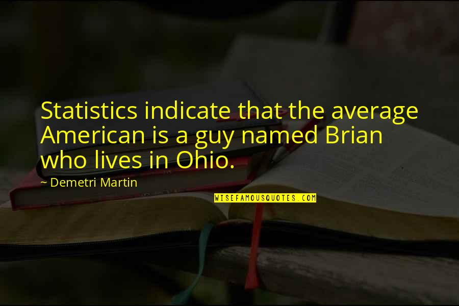 Ohio Quotes By Demetri Martin: Statistics indicate that the average American is a