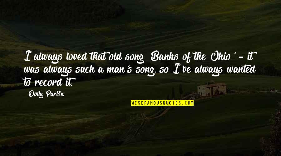 Ohio Quotes By Dolly Parton: I always loved that old song 'Banks of