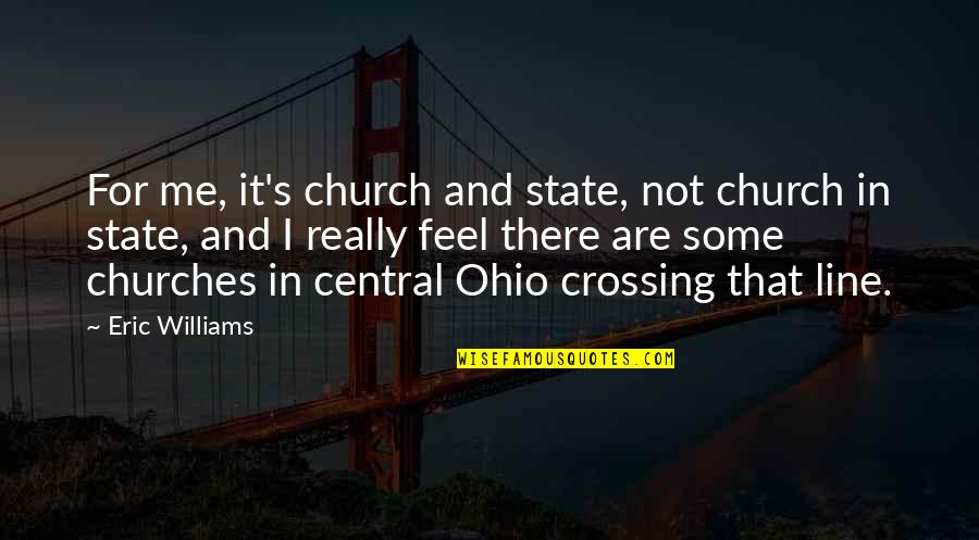 Ohio Quotes By Eric Williams: For me, it's church and state, not church