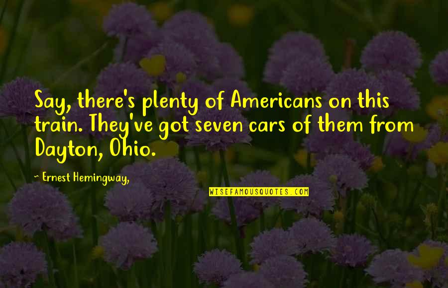 Ohio Quotes By Ernest Hemingway,: Say, there's plenty of Americans on this train.