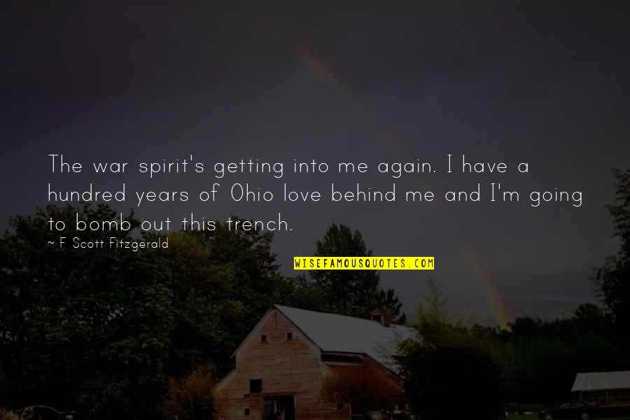 Ohio Quotes By F Scott Fitzgerald: The war spirit's getting into me again. I