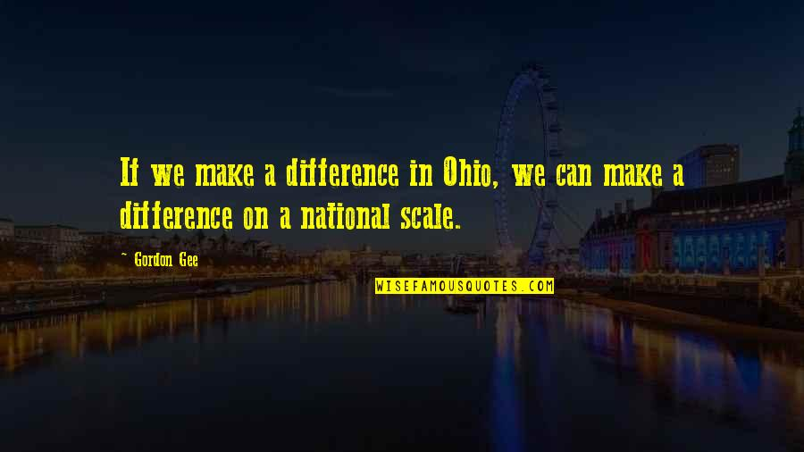 Ohio Quotes By Gordon Gee: If we make a difference in Ohio, we