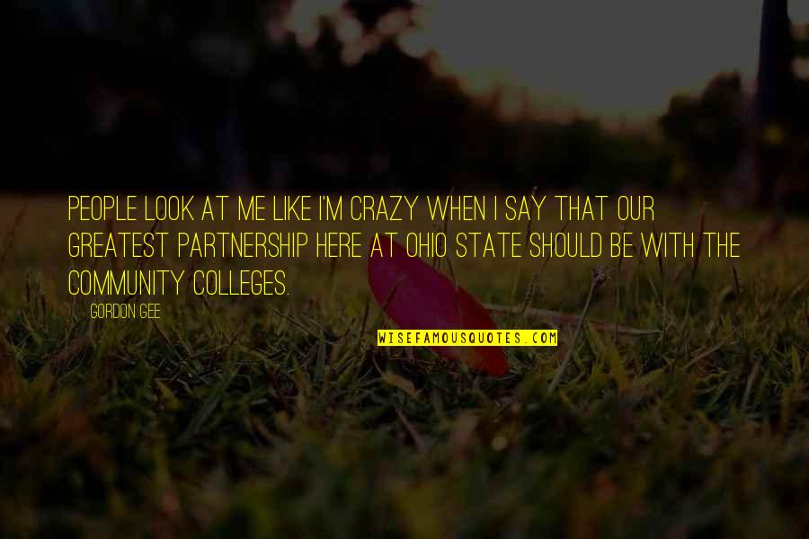 Ohio Quotes By Gordon Gee: People look at me like I'm crazy when
