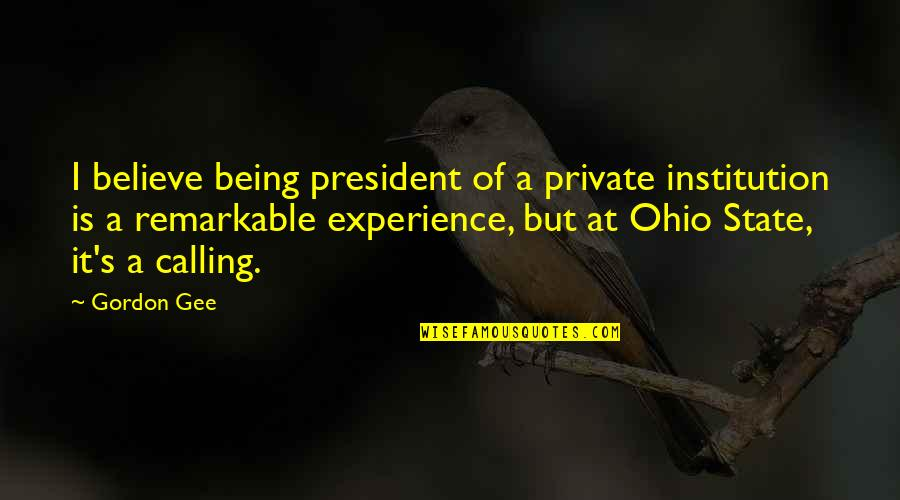 Ohio Quotes By Gordon Gee: I believe being president of a private institution