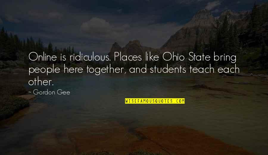 Ohio Quotes By Gordon Gee: Online is ridiculous. Places like Ohio State bring
