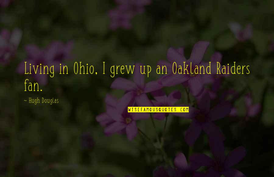 Ohio Quotes By Hugh Douglas: Living in Ohio, I grew up an Oakland