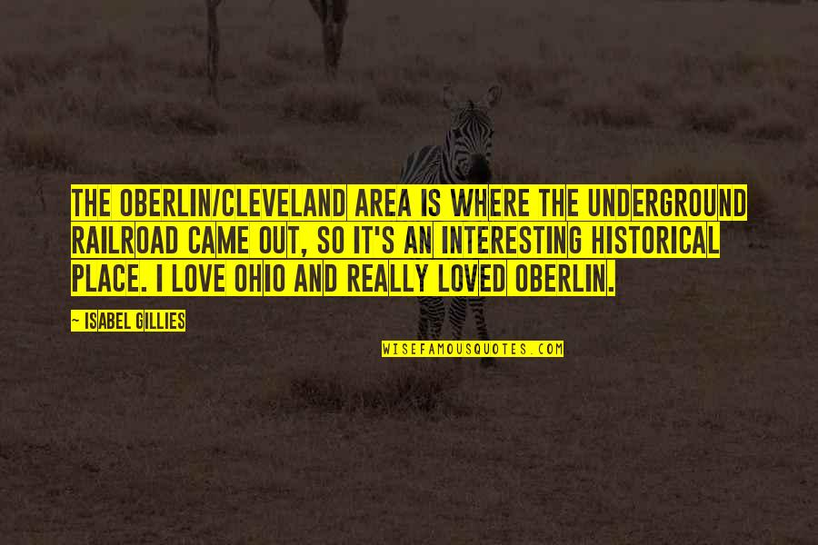 Ohio Quotes By Isabel Gillies: The Oberlin/Cleveland area is where the underground railroad