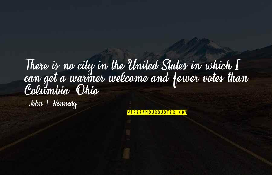 Ohio Quotes By John F. Kennedy: There is no city in the United States