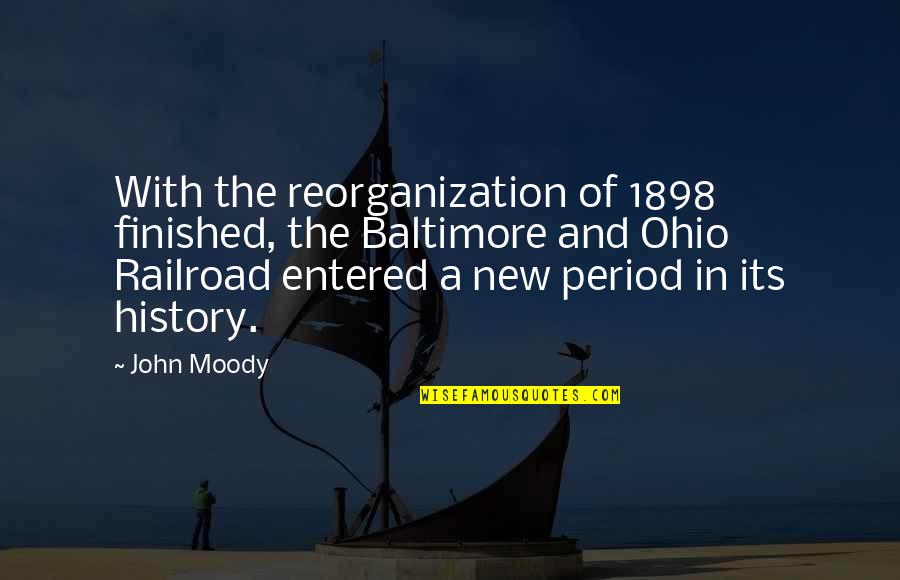 Ohio Quotes By John Moody: With the reorganization of 1898 finished, the Baltimore
