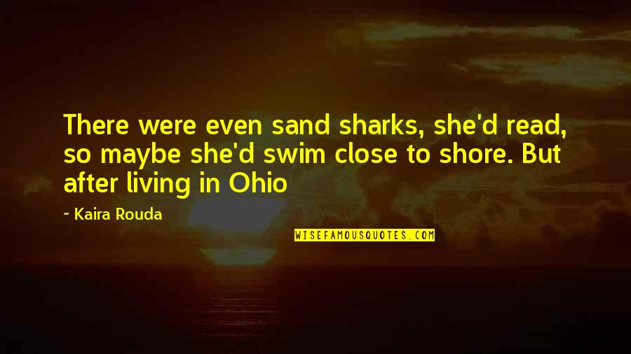 Ohio Quotes By Kaira Rouda: There were even sand sharks, she'd read, so
