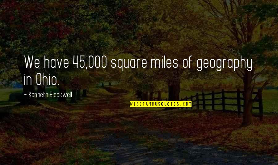 Ohio Quotes By Kenneth Blackwell: We have 45,000 square miles of geography in