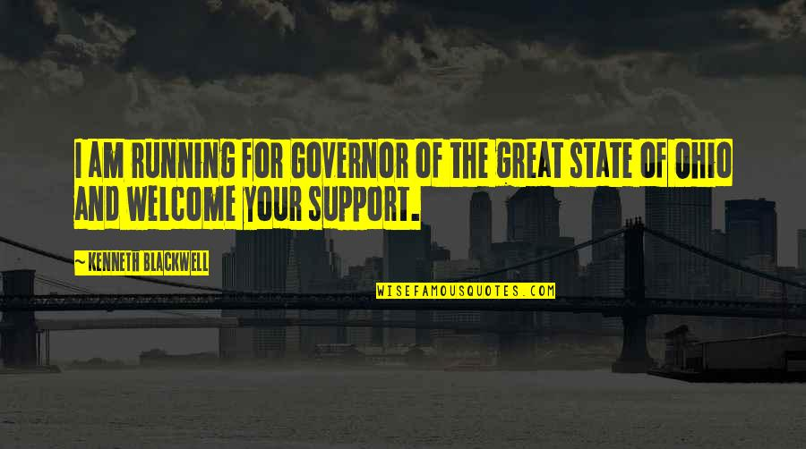 Ohio Quotes By Kenneth Blackwell: I am running for Governor of the great