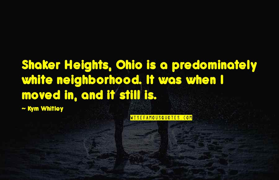 Ohio Quotes By Kym Whitley: Shaker Heights, Ohio is a predominately white neighborhood.