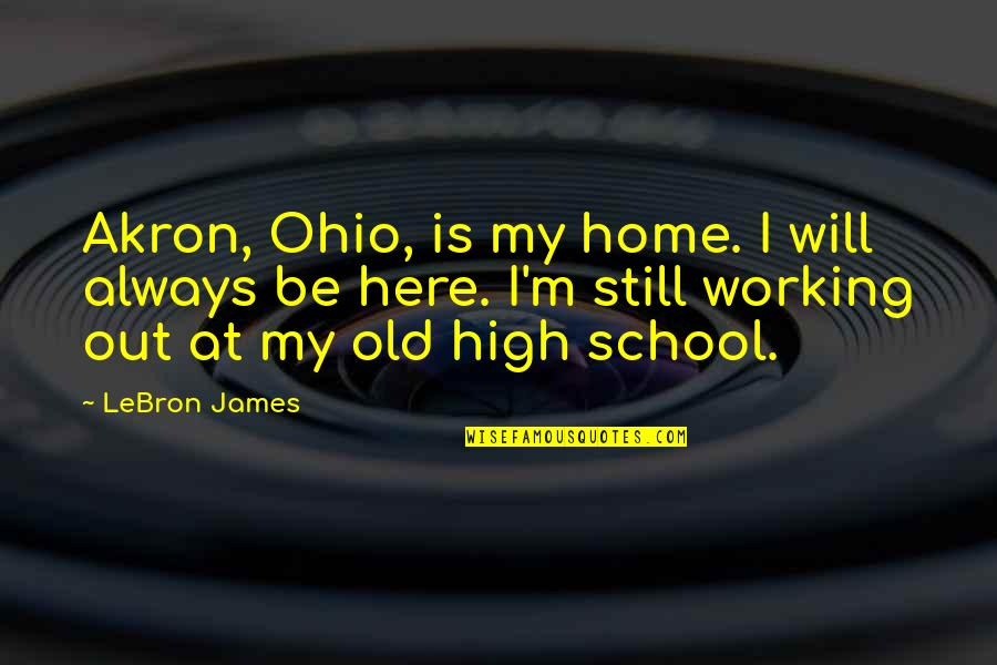Ohio Quotes By LeBron James: Akron, Ohio, is my home. I will always