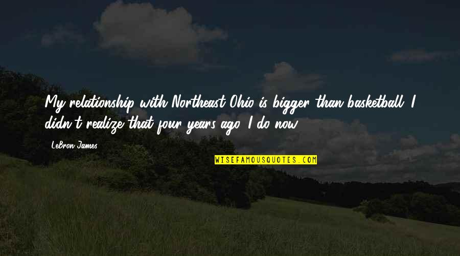 Ohio Quotes By LeBron James: My relationship with Northeast Ohio is bigger than