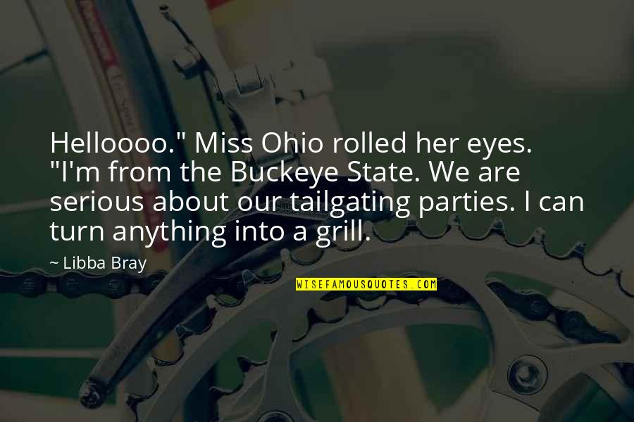 """Ohio Quotes By Libba Bray: Helloooo."""" Miss Ohio rolled her eyes. """"I'm from"""