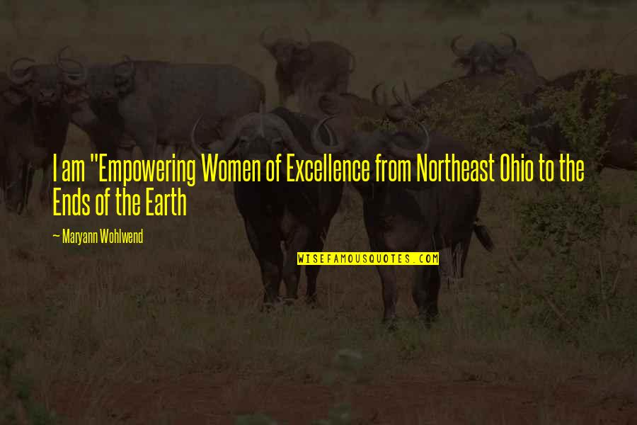 """Ohio Quotes By Maryann Wohlwend: I am """"Empowering Women of Excellence from Northeast"""
