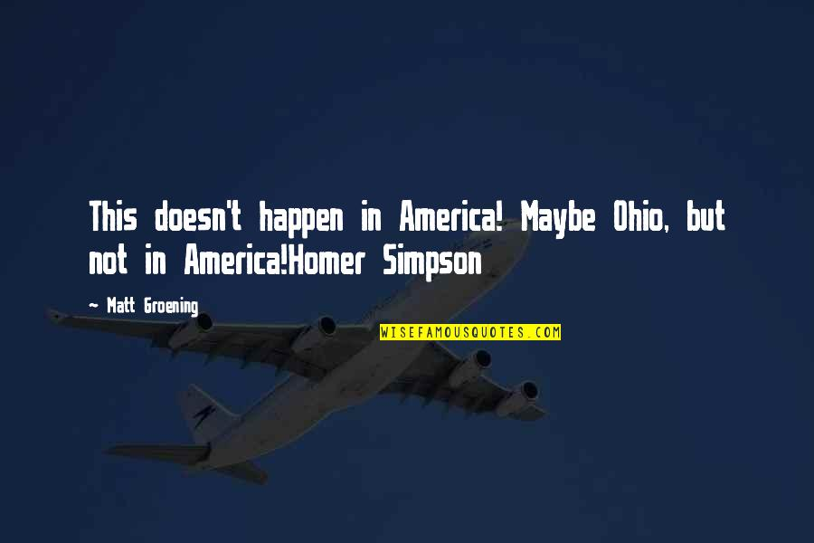 Ohio Quotes By Matt Groening: This doesn't happen in America! Maybe Ohio, but