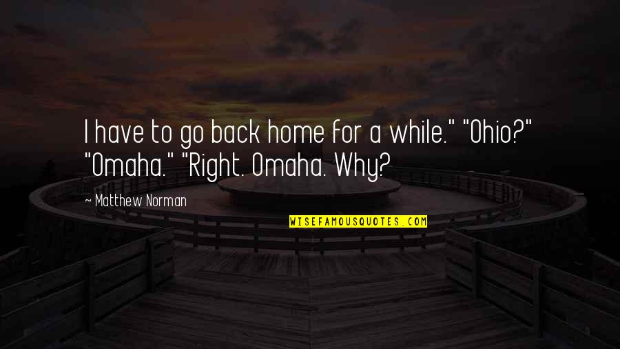 Ohio Quotes By Matthew Norman: I have to go back home for a
