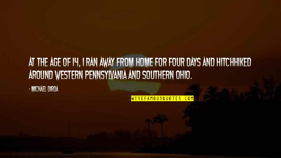 Ohio Quotes By Michael Dirda: At the age of 14, I ran away
