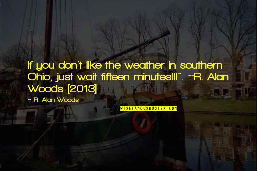 Ohio Quotes By R. Alan Woods: If you don't like the weather in southern