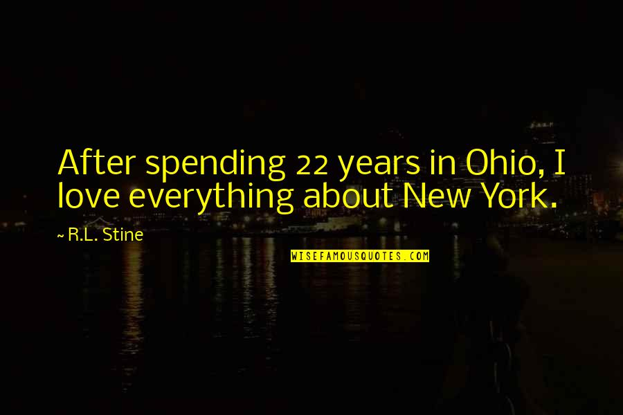 Ohio Quotes By R.L. Stine: After spending 22 years in Ohio, I love