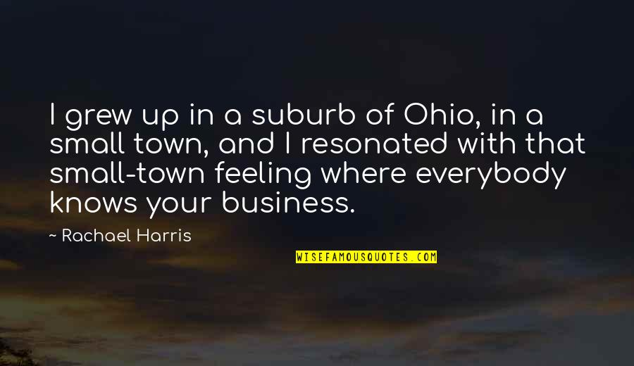 Ohio Quotes By Rachael Harris: I grew up in a suburb of Ohio,