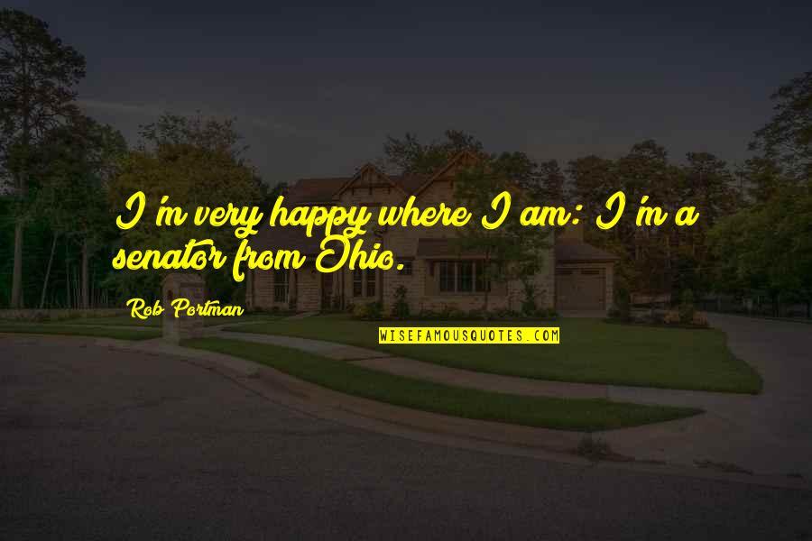 Ohio Quotes By Rob Portman: I'm very happy where I am: I'm a