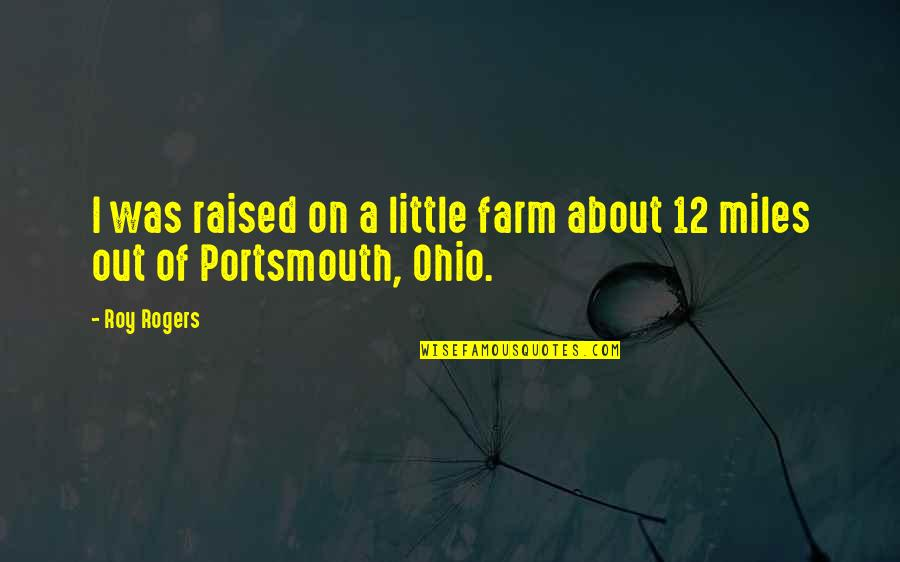 Ohio Quotes By Roy Rogers: I was raised on a little farm about