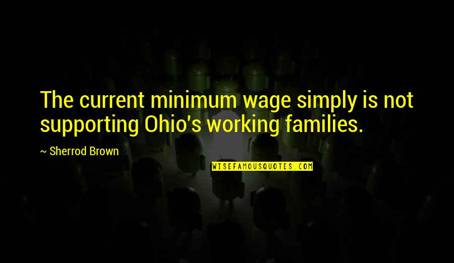 Ohio Quotes By Sherrod Brown: The current minimum wage simply is not supporting