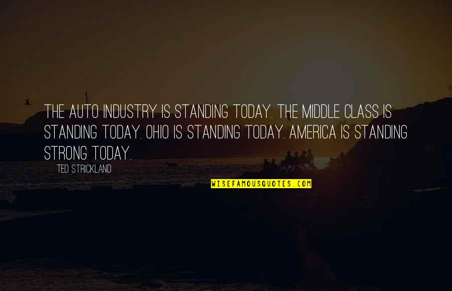 Ohio Quotes By Ted Strickland: The auto industry is standing today. The middle