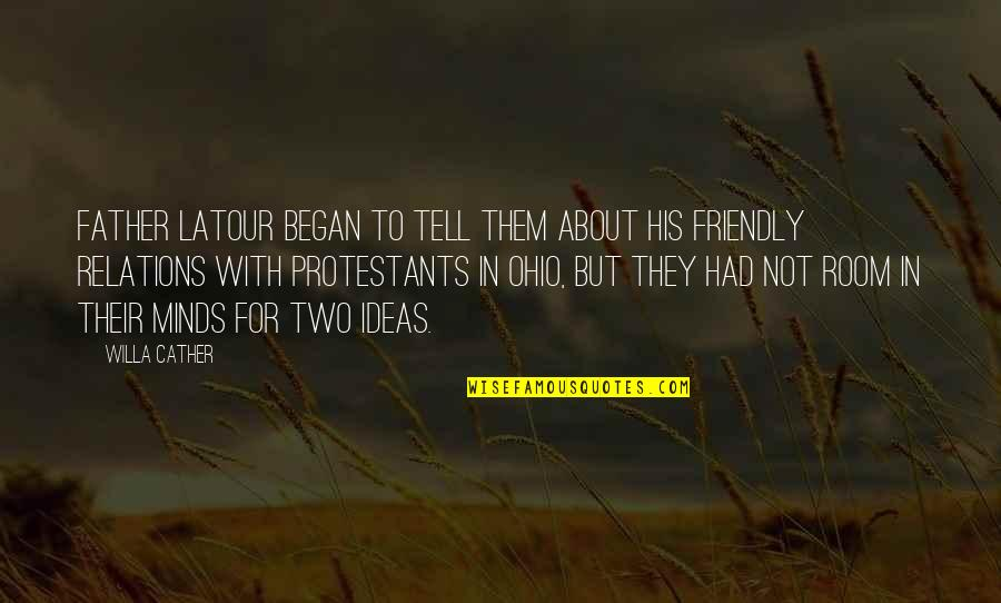 Ohio Quotes By Willa Cather: Father Latour began to tell them about his