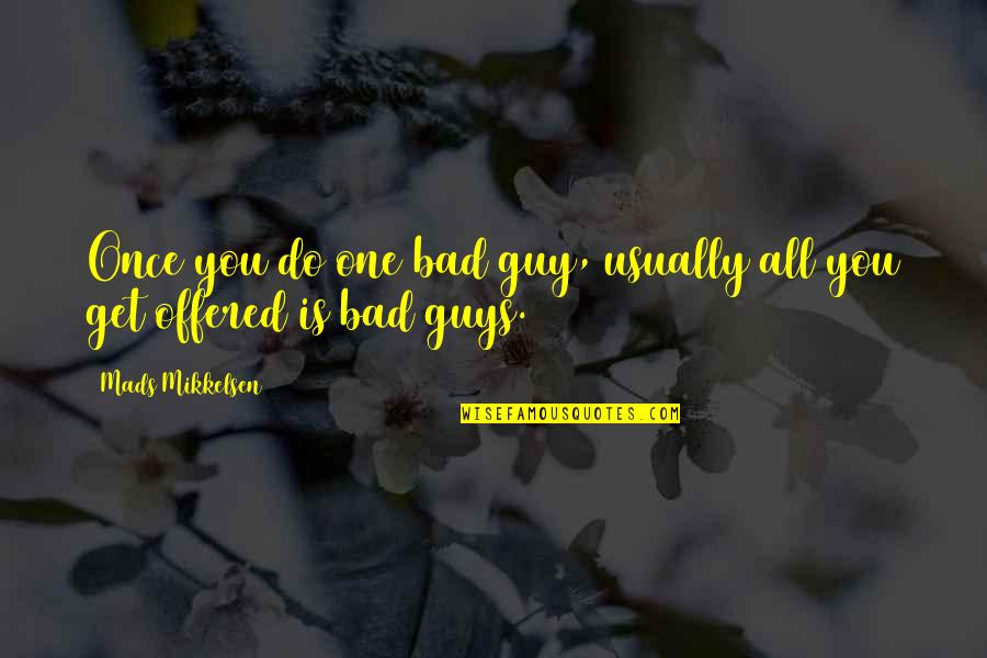 Oil Central Heating Quotes By Mads Mikkelsen: Once you do one bad guy, usually all