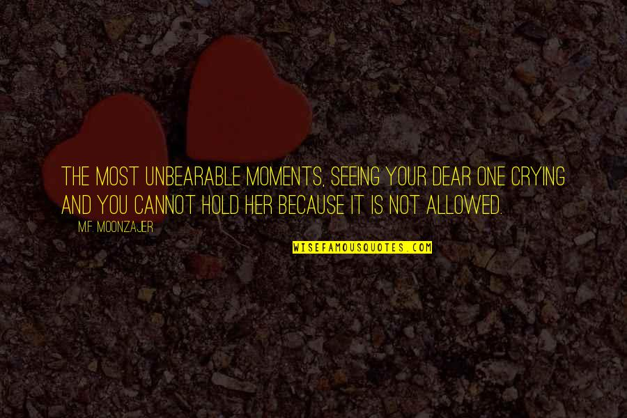 Ojiugo Quotes By M.F. Moonzajer: The most unbearable moments, seeing your dear one