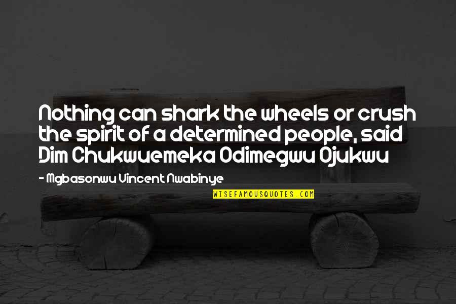 Ojukwu Quotes By Mgbasonwu Vincent Nwabinye: Nothing can shark the wheels or crush the