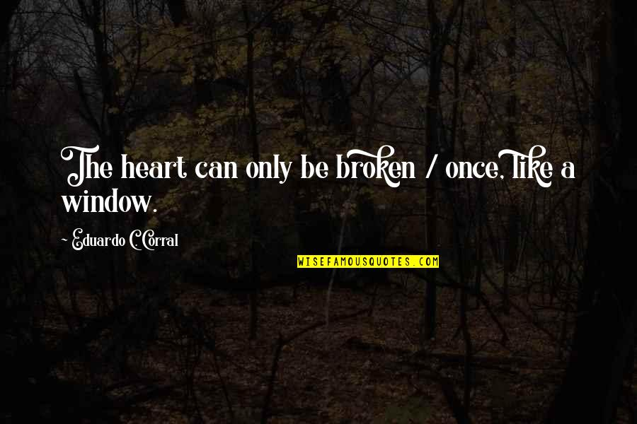 Ok Corral Quotes By Eduardo C. Corral: The heart can only be broken / once,