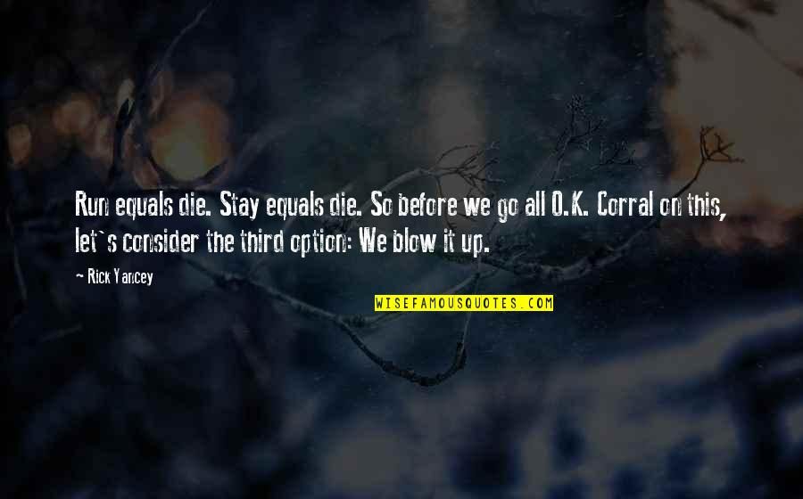 Ok Corral Quotes By Rick Yancey: Run equals die. Stay equals die. So before