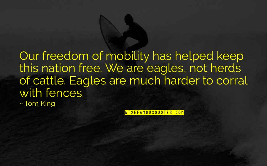 Ok Corral Quotes By Tom King: Our freedom of mobility has helped keep this