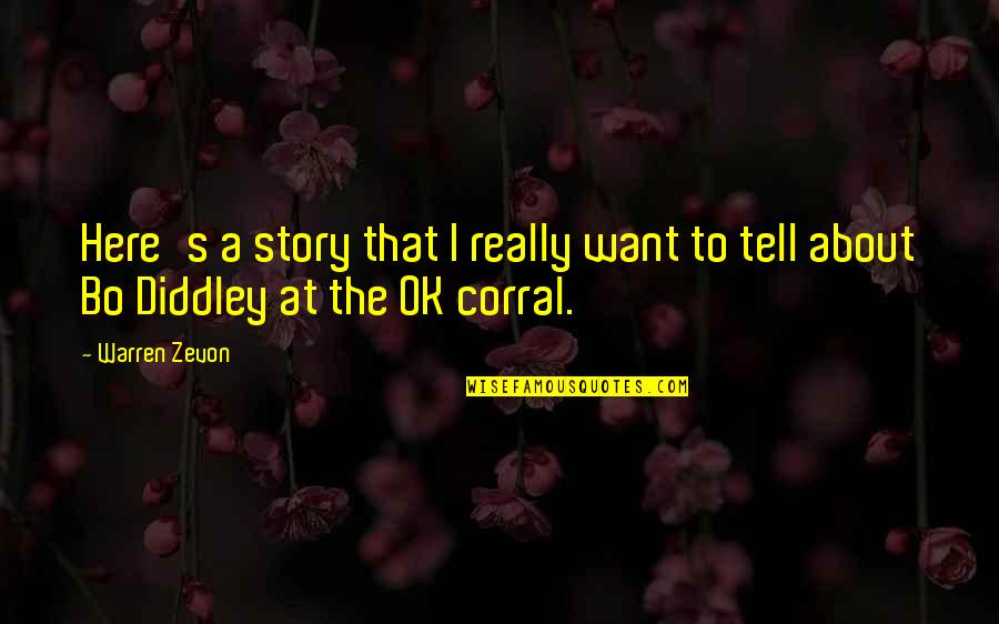 Ok Corral Quotes By Warren Zevon: Here's a story that I really want to