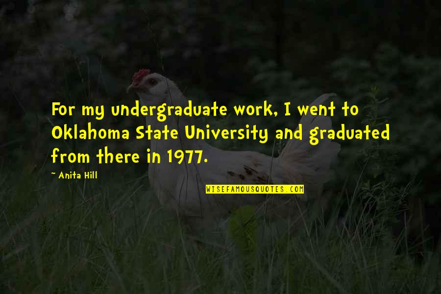Oklahoma State Quotes By Anita Hill: For my undergraduate work, I went to Oklahoma