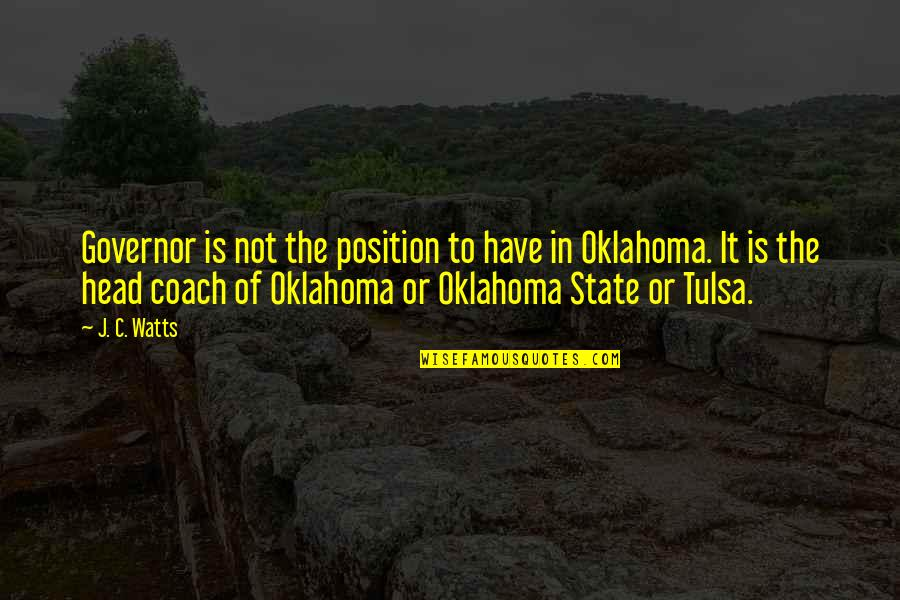Oklahoma State Quotes By J. C. Watts: Governor is not the position to have in